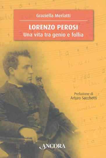 Lorenzo Perosi. Una vita tra genio e follia - Graziella Merlatti | Rochesterscifianimecon.com