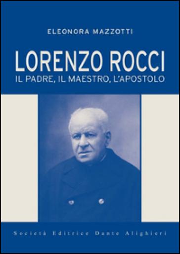 Lorenzo Rocci. Il padre, il maestro, l'apostolo