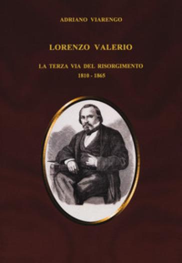 Lorenzo Valerio. La terza via del Risorgimento 1810-1865 - Adriano Viarengo | Kritjur.org