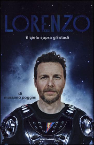 Lorenzo. Il cielo sopra gli stadi - Massimo Poggini   Thecosgala.com
