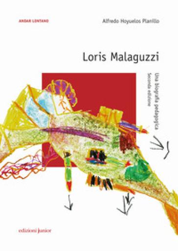 Loris Malaguzzi. Una biografia pedagogica - Alfredo Hoyuelos Planillo  