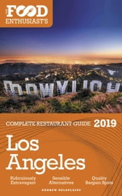 Los Angeles - 2019 - The Food Enthusiast s Complete Restaurant Guide