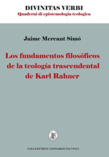 Los fundamentos filosoficos de la teologia trascendental de Karl Rahner - Jaime Mercant Simò |