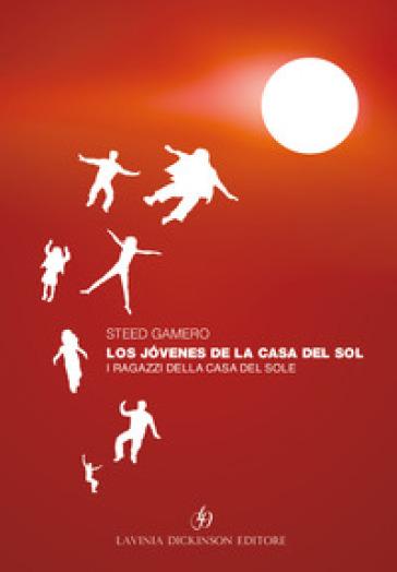 Los jovenes de la casa del sol-I ragazzi della casa del sole. Ediz. bilingue - Steed Gamero |
