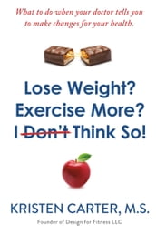Lose Weight? Exercise More? I Don t Think So!