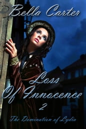 Loss of Innocence 2-The Domination of Lydia (An Erotic Victorian Romance)