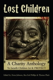 Lost Children: A Charity Anthology to benefit PROTECT and Children 1st