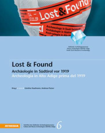 Lost & Found. Archaologie in Sudtirol vor 1919-Archeologia in Alto Adige prima del 1919 - G. Kaufmann | Kritjur.org