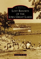 Lost Resorts of the Iowa Great Lakes