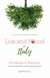 Lost and found in Italy. Six life-changing journeys to the new life