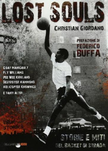 Lost souls. Storie e miti del basket di strada - Christian Giordano | Rochesterscifianimecon.com