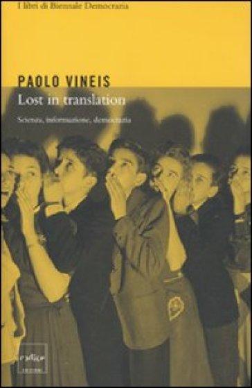 Lost in translation. Scienza, informazione, democrazia - Paolo Vineis pdf epub