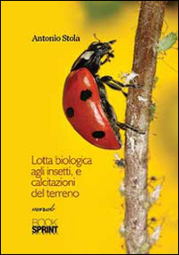 Lotta biologica agli insetti, e calcitazioni del terreno