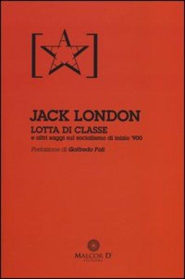 Lotta di classe e altri saggi sul socialismo di inizio '900 - Jack London |
