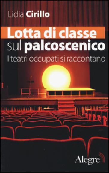 Lotta di classe sul palcoscenico. I teatri occupati si raccontano - Lidia Cirillo   Rochesterscifianimecon.com