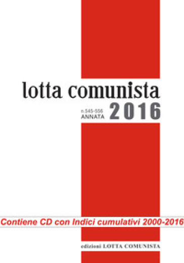 Lotta comunista. Annata 2016. Con CD-ROM