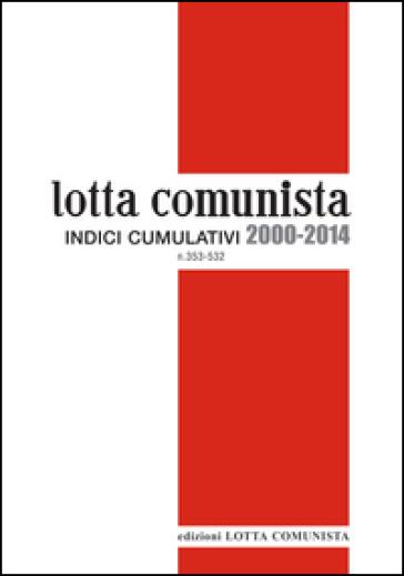 Lotta comunista. Indici cumulativi 2000-2014