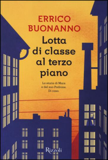 Lotta di classe al terzo piano - Errico Buonanno | Kritjur.org
