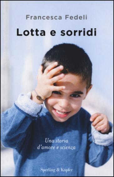 Lotta e sorridi - Francesca Fedeli | Rochesterscifianimecon.com