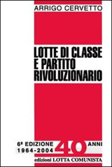 Lotte di classe e partito rivoluzionario - Arrigo Cervetto |