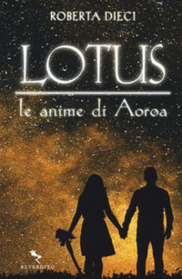 Lotus. Le anime di Aoroa - Roberta Dieci  