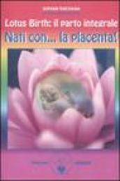 Lotus birth: il parto integrale. Nati con... la placenta!