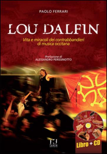 Lou Dalfin. Vita e miracoli dei contrabbandieri di musica occitana. Con CD Audio - Paolo Ferrari |