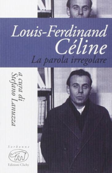 Louis-Ferdinand Céline. La parola iregolare