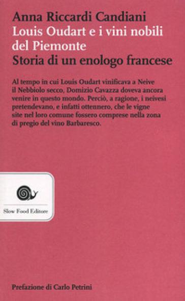 Louis Oudart e i vini nobili del Piemonte. Storia di un enologo francese - Anna Riccardi Candiani | Jonathanterrington.com