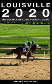 Louisville: The Delaplaine 2020 Long Weekend Guide