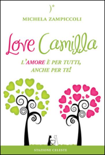 Love Camilla. L'amore è per tutti, anche per te! - Michela Zampiccoli |