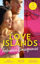 Love Islands: Forbidden Consequences: Her Nine Month Confession / The Secret That Shocked De Santis / Claiming His Wedding Night (Love Islands, Book 1)