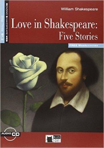Love in Shakespeare: five stories. Con CD Audio - William Shakespeare |