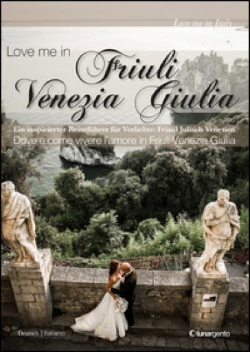 Love me in Friuli Venezia Giulia. Ein inspirierter Reisefurer fur Verliebte. Friaul Juliscj Venetien - P. Eckschmidt  