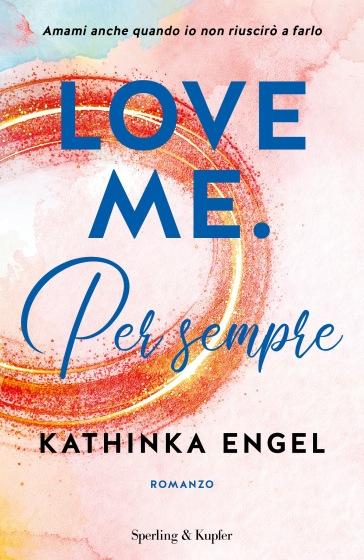 Love me. Per sempre. 3. - Kathinka Engel   Thecosgala.com