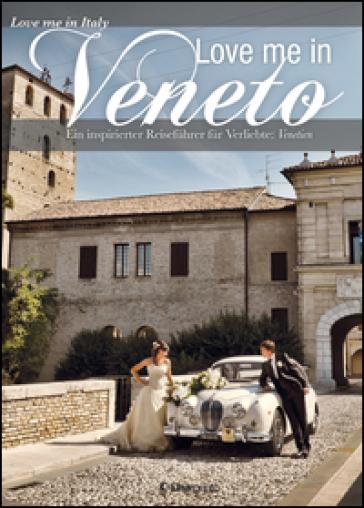 Love me in Veneto. Ein inspirierter Reisefuhrer fur Verliebte: Venetien