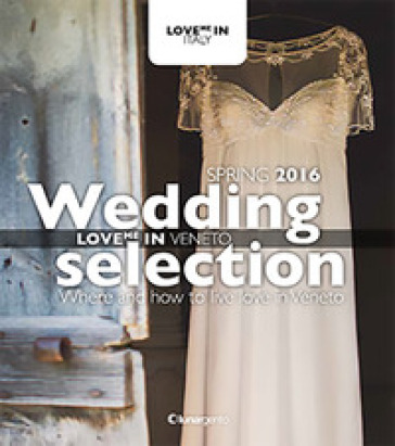 Love me in Veneto. Wedding selection. Spring 2016. Ediz. multilingue
