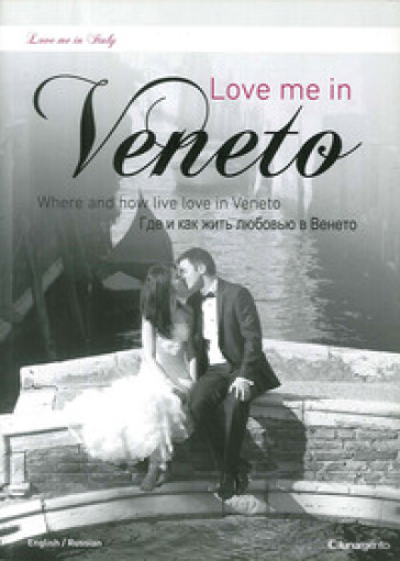 Love me in Veneto. Where and how live love in Veneto. Ediz. inglese e russa
