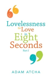 Lovelessness to Love in Eight Seconds