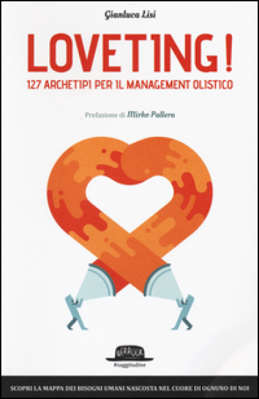 Loveting! 127 archetipi per il management olistico - Gianluca Lisi  