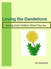 Loving the Dandelions: Serving God s Children Where They Are