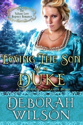 Loving the Son of a Duke (#17, The Valiant Love Regency Romance) (A Historical Romance Book)