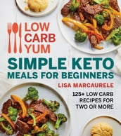 Low Carb Yum Simple Keto Meals for Beginners