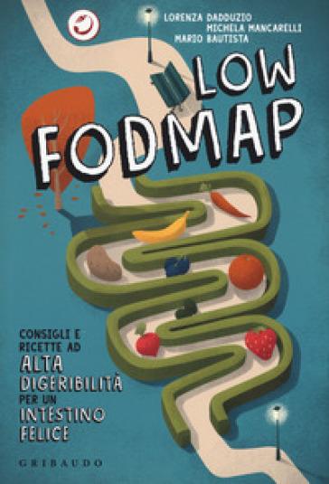 Low Fodmap. Consigli e ricette ad alta digeribilità che fanno bene all'intestino - Lorenza Dadduzio   Thecosgala.com
