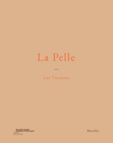 Luc Tuymans. La pelle. Catalogo della mostra (Venezia, 24 marzo 2019-6 gennaio 2020). Ediz. italiana, inglese e francese - TURNBULL | Thecosgala.com