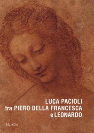 Luca Pacioli tra Piero della Francesca e Leonardo. Ediz. a colori - Stefano Zuffi |