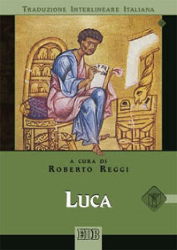 Luca. Versione interlineare in italiano - R. Reggi |