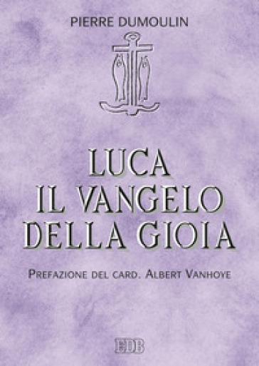 Luca il Vangelo della gioia - Pierre Dumoulin   Rochesterscifianimecon.com
