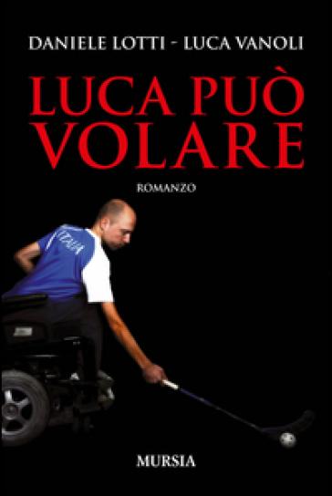 Luca può volare - Daniele Lotti  