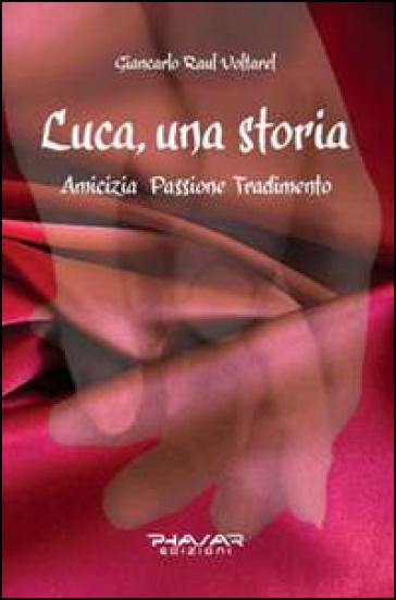 Luca, una storia. Amicizia, passione, tradimento - Giancarlo Voltarel | Kritjur.org
